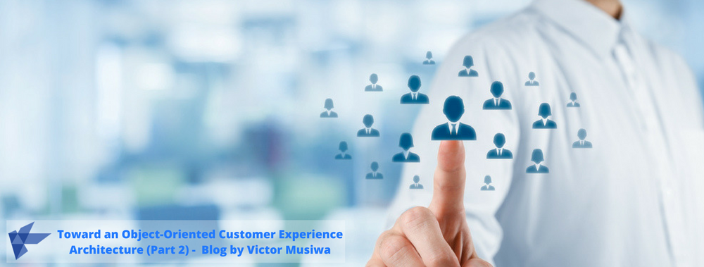 Toward an Object-Oriented Customer Experience Architecture (Part 2)